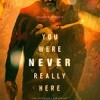 你从未在此 You Were Never Really Here (2018)