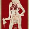 成人婴儿的进攻 Attack of the Adult Babies (2017)