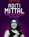 阿蒂提·米塔尔:他们不让我说的事 Aditi Mittal: Things They Wouldn't Let Me Say (2017)